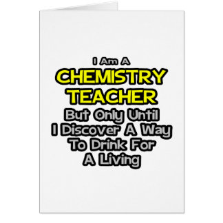 Chemistry Teacher .. Drink for a Living Cards