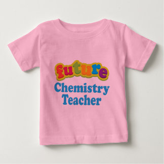 Chemistry Teacher (Future) Infant Baby T-Shirt