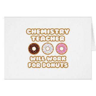 Chemistry Teacher Will Work For Donuts Greeting Cards