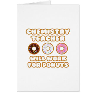 Chemistry Teacher Will Work For Donuts Cards