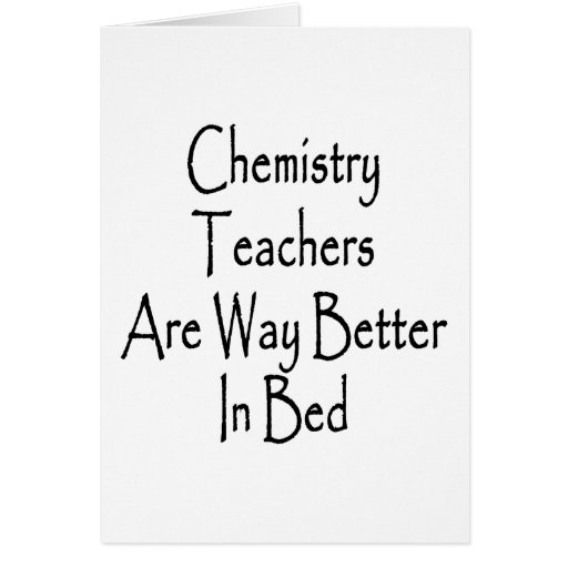 Chemistry Teachers Are Way Better In Bed Greeting Card