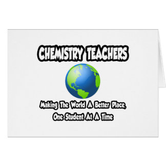 Chemistry Teachers...World a Better Place Greeting Card