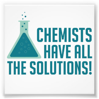 Chemists Have All The Solutions Photo Print