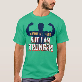 Chemo is Strong But I am STRONGER! T-Shirt