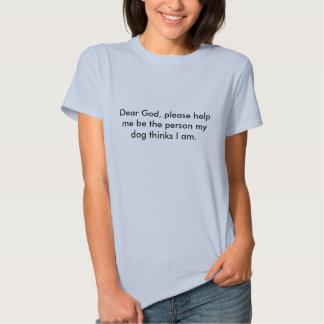 Cher Dieu, svp m'aident à être la personne mon T Shirts