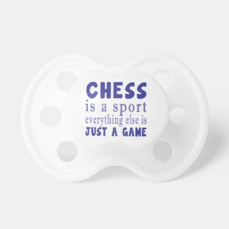 CHESS JUST A GAME PACIFIER