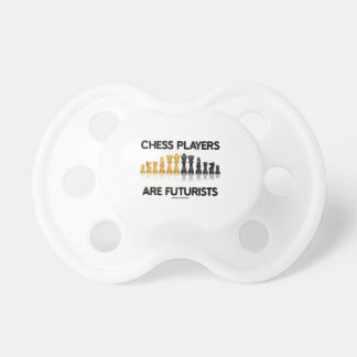 Chess Players Are Futurists (Reflective Chess Set) Baby Pacifiers