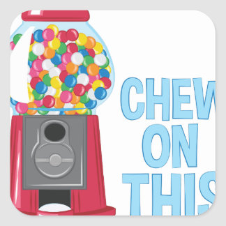 Chew On This Square Sticker