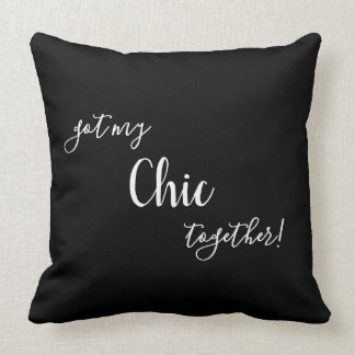 CHIC THROW PILLOW_ got my CHIC together! Throw Pillow