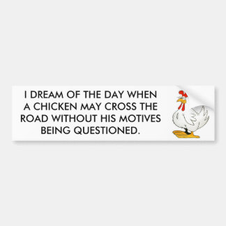 Chicken May Cross Without Motives Questioned Bumper Sticker