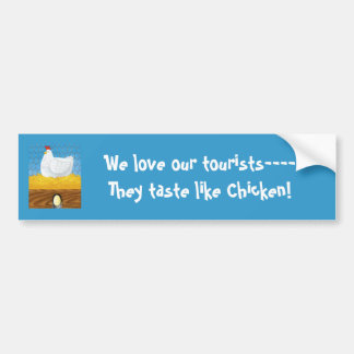 Chicken, We love our tourists----They taste lik... Bumper Sticker