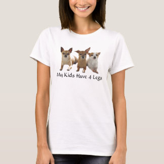 Chihuahua T-Shirt My Kids Have 4 Legs