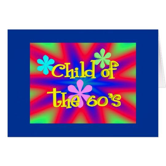 Child of the 60's  (Birthday Card) Card
