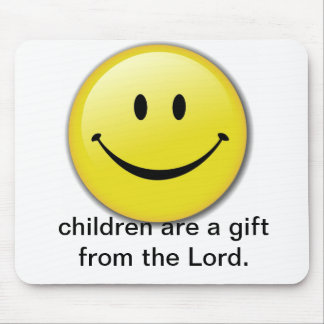 children are a gift from the Lord. Mouse Pad