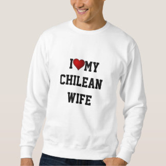 CHILE: I Love My Chilean Wife Sweatshirt