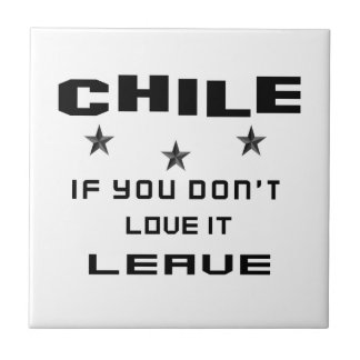 Chile If you don't love it, Leave Tiles