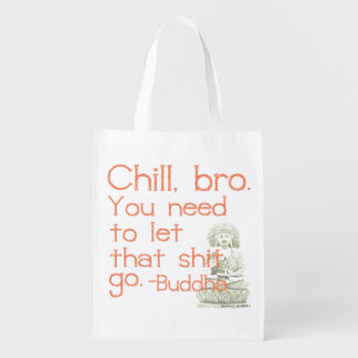 Chill, bro Buddha Quote Reusable Grocery Bags