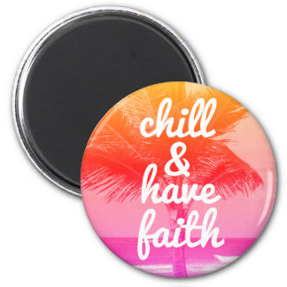Chill & Have Faith Beach Inspirational Reminder 2 Inch Round Magnet