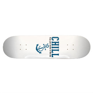 Chill.. Keep Your Anchor in the Sea Skate Deck