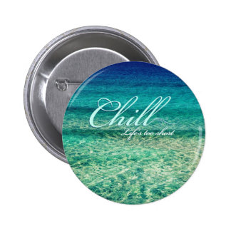 Chill. Life's too short 2 Inch Round Button