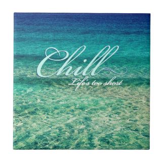 Chill. Life's too short Tiles