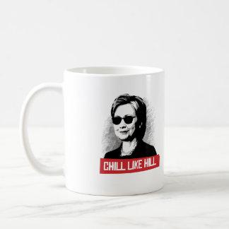 Chill Like Hill -- Presidential Election 2016 -.pn Coffee Mug