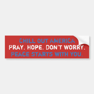 Chill out America. Pray. Hope. Don't worry. Peace. Bumper Sticker