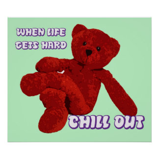 CHILL OUT BEAR POSTERS