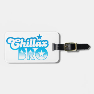 Chillax Bro!  RELAX AND CHILL brother in cool Blue Luggage Tag