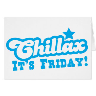 CHILLAX it's FRIDAY in blue Greeting Card