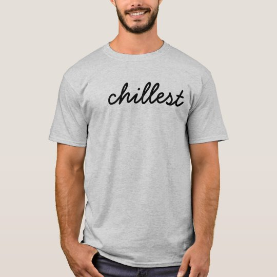 Chillest T-shirt