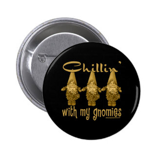 Chillin' with my Gnomies! 2 Inch Round Button