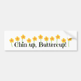 Chin Up Buttercup Bumper Sticker