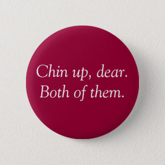 """Chin Up"" Button"