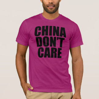 CHINA DON'T CARE T-Shirt