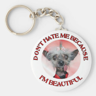 Chinese Crested Don't Hate Me Because Im Beautiful Keychain