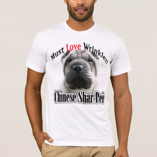 Chinese Shar-Pei Must Love Wrinkles T-Shirt