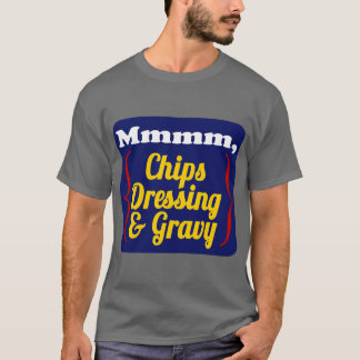 Chips, Dressing and Gravy T-Shirt