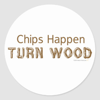 Chips Happen Turn Wood Funny Woodturning Round Sticker