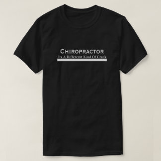 Chiropractor - It's A Different Type of Crack T-Shirt