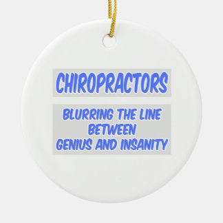 Chiropractor Joke .. Genius and Insanity Round Ceramic Ornament