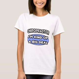 Chiropractor...Kind of a Big Deal T-Shirt