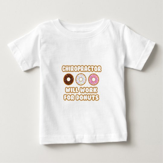 Chiropractor .. Will Work For Doughnuts Baby T-Shirt