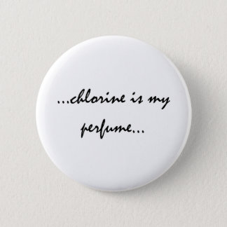 Chlorine is My Perfume 2 Inch Round Button