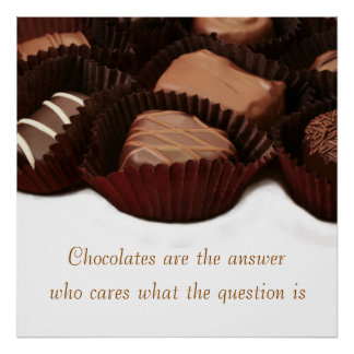 Chocolate is the answer sentiment and image poster