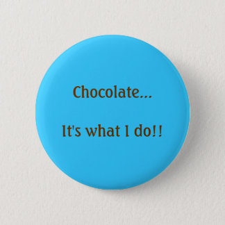 Chocolate...It's what I do! 2 Inch Round Button
