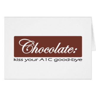 Chocolate: Kiss Your A1C Good-bye Greeting Card