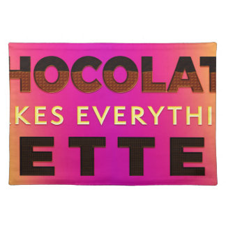 Chocolate makes everything better placemat