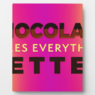 Chocolate makes everything better plaque