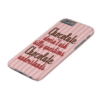 """""""Chocolate understands"""" funny quote Barely There iPhone 6 Case"""